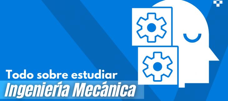 estudiar ingenieria mecanica todo sobre ser ingeniero mecanico